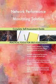 Network Performance Monitoring Solution Complete Self-Assessment Guide