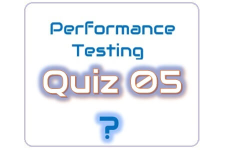 Performance Testing Quiz 05